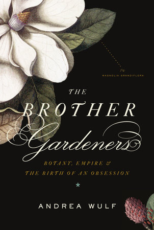 The Brother Gardeners by Andrea Wulf