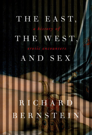 The East, the West, and Sex by Richard Bernstein