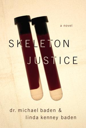 Skeleton Justice by Dr. Michael M. Baden and Linda Kenney Baden