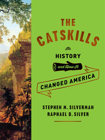 The Catskills by Stephen M. Silverman and Raphael D. Silver