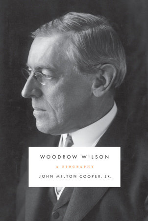 Woodrow Wilson by John Milton Cooper, Jr.