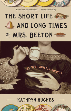 The Short Life and Long Times of Mrs. Beeton by Kathryn Hughes