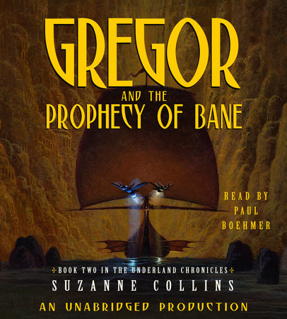 The Underland Chronicles Book Two: Gregor and the Prophecy of Bane by Suzanne Collins