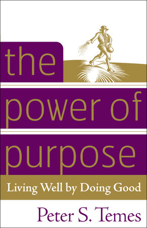 The Power of Purpose by Peter S. Temes