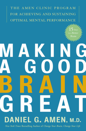 Making a Good Brain Great by Daniel G. Amen, M.D.