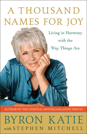 A Thousand Names for Joy by Byron Katie and Stephen Mitchell