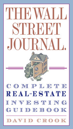 The Wall Street Journal. Complete Real-Estate Investing Guidebook