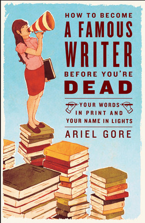 How to Become a Famous Writer Before You're Dead