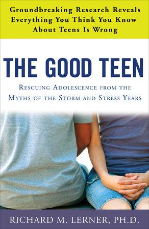 The Good Teen by Richard M. Lerner, PH.D