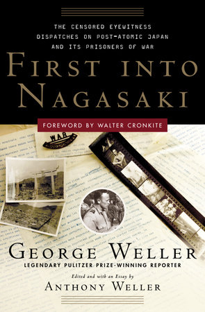 First Into Nagasaki by George Weller and Anthony Weller