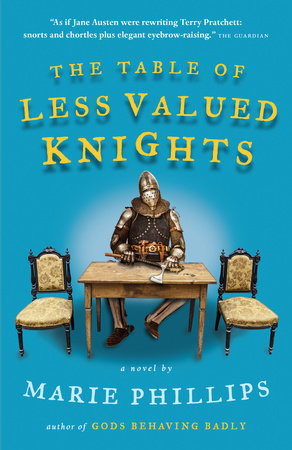 The Table of Less Valued Knights by Marie Phillips