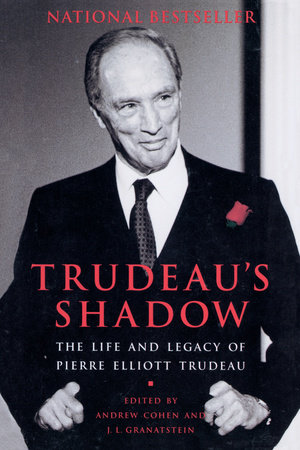 Trudeau's Shadow by Andrew Cohen and J.L. Granatstein