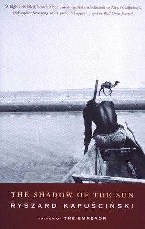 The Shadow Of The Sun By Ryszard Kapuscinski Penguin Random House