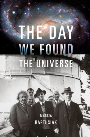 The Day We Found the Universe by Marcia Bartusiak