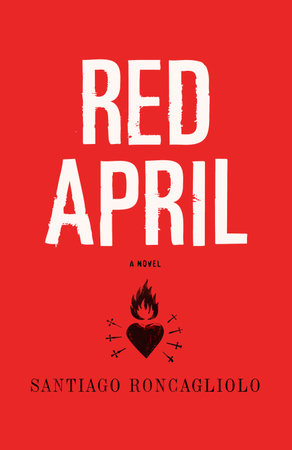 Red April by Santiago Roncagliolo
