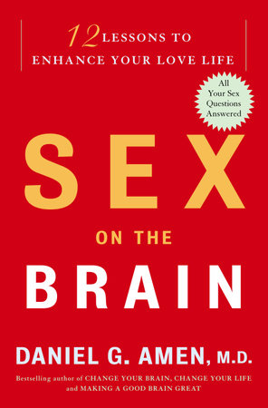 Sex on the Brain by Daniel G. Amen, M.D.