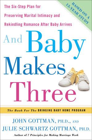 And Baby Makes Three by John Gottman, PhD and Julie Schwartz Gottman