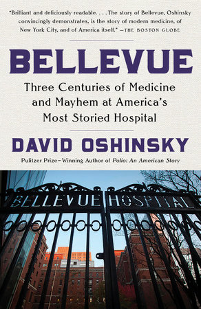 "Image result for ""Bellevue: Three Centuries of Medicine and Mayhem at America's Most Storied Hospital"" by David Oshinsky, PhD"