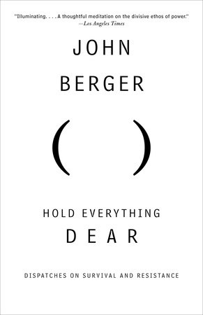 Hold Everything Dear by John Berger