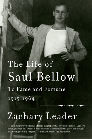 The Life of Saul Bellow by Zachary Leader