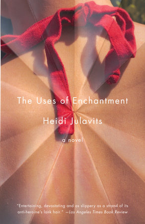 The Uses of Enchantment by Heidi Julavits
