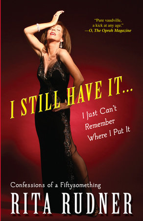 I Still Have It . . . I Just Can't Remember Where I Put It by Rita Rudner