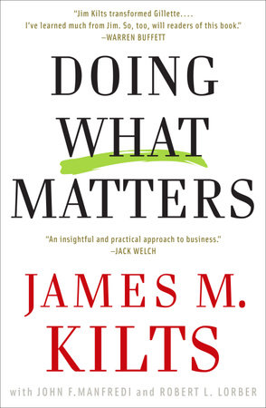 Doing What Matters by James M. Kilts, Robert L. Lorber and John F. Manfredi