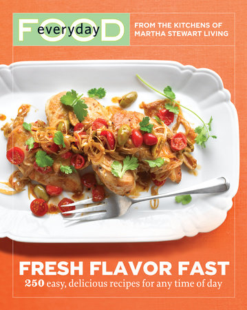 Everyday Food: Fresh Flavor Fast by Martha Stewart Living Magazine