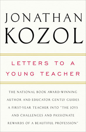 Letters to a Young Teacher by Jonathan Kozol | PenguinRandomHouse com: Books