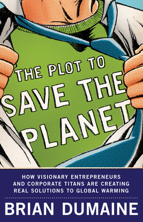 The Plot to Save the Planet by Brian Dumaine