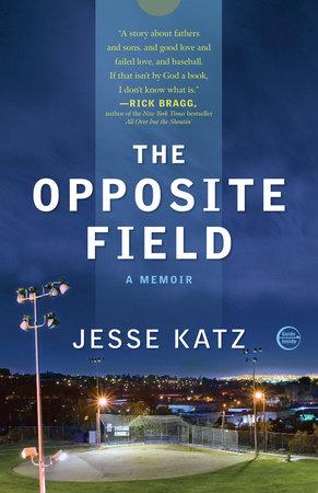 The Opposite Field by Jesse Katz