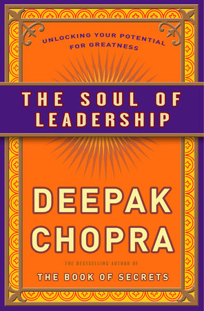The Soul Of Leadership By Deepak Chopra Md Penguinrandomhouse