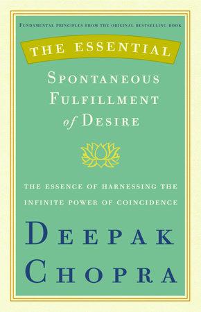 The Essential Spontaneous Fulfillment of Desire by Deepak Chopra