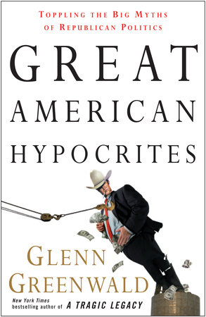 Great American Hypocrites by Glenn Greenwald