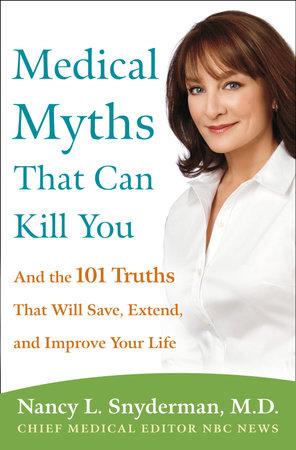 Medical Myths That Can Kill You by Nancy L. Snyderman, M.D.