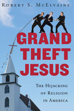 Grand Theft Jesus by Robert S. McElvaine