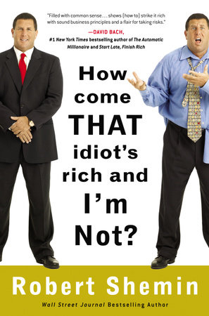 How Come That Idiot's Rich And I'm Not? by Robert Shemin