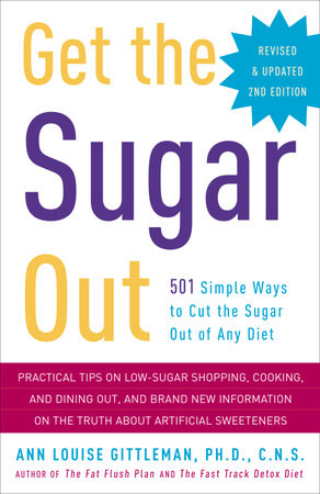 Get the Sugar Out, Revised and Updated 2nd Edition by Ann Louise Gittleman, Ph.D., C.N.S.