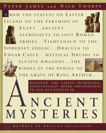 Ancient Mysteries by Peter James and Nick Thorpe