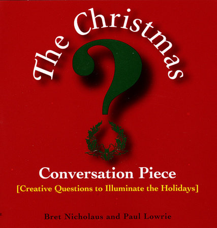 Christmas Conversation Piece by Paul Lowrie and Bret Nicholaus