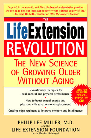 The Life Extension Revolution by Philip Lee Miller, M.D. and Monica Reinagel