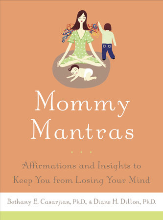 Mommy Mantras by Bethany E. Casarjian, Ph.D. and Diane H. Dillon, Ph.D.