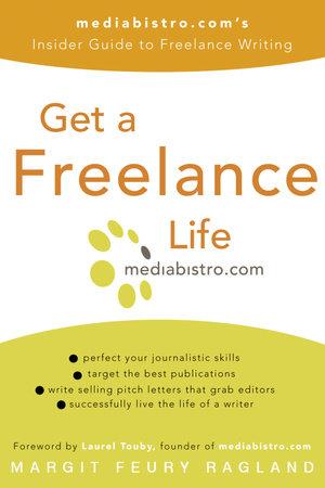 Get a Freelance Life by Margit Feury Ragland