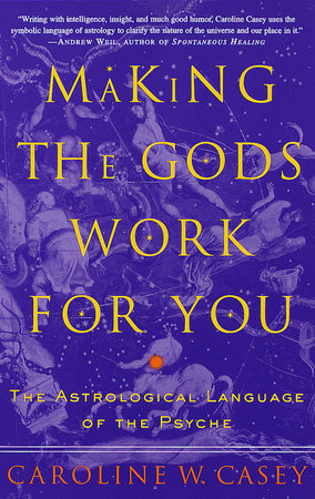 Making the Gods Work for You by Caroline Casey