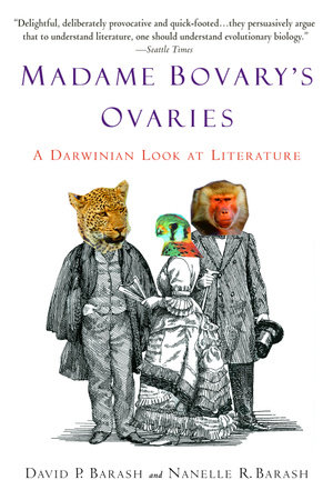 Madame Bovary's Ovaries by David P. Barash and Nanelle R. Barash