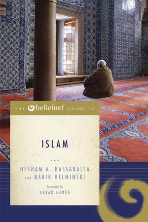 The Beliefnet Guide to Islam by Hesham A. Hassaballa and Kabir Helminski