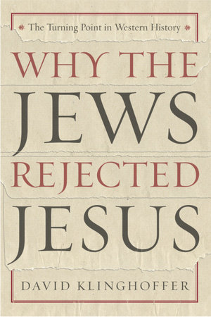 Why the Jews Rejected Jesus by David Klinghoffer | PenguinRandomHouse com:  Books