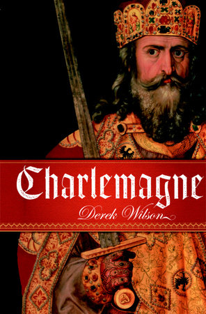 Charlemagne by derek wilson penguinrandomhouse charlemagne by derek wilson malvernweather Images