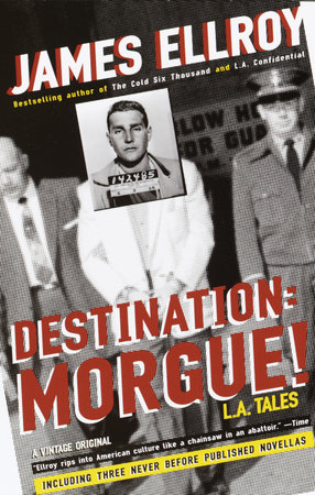 Destination: Morgue! by James Ellroy