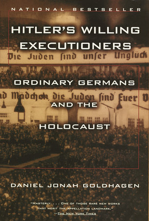 Hitler's Willing Executioners by Daniel Jonah Goldhagen